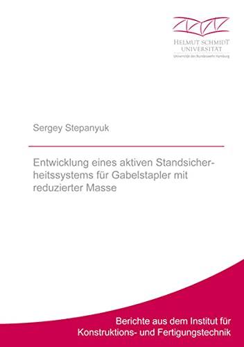 Entwicklung eines aktiven Standsicherheitssystems für Gabelstapler mit reduzierter Masse (Berichte aus dem Institut für Konstruktions- und Fertigungstechnik)