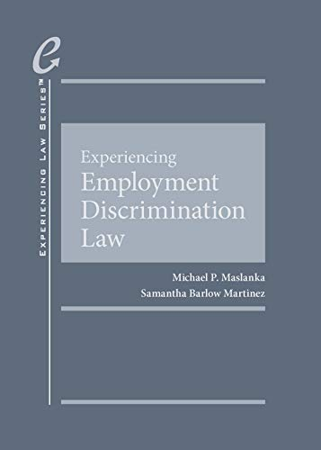 Compare Textbook Prices for Experiencing Employment Discrimination Law Experiencing Law Series 1 Edition ISBN 9781642427035 by Maslanka, Michael,Martinez, Samantha