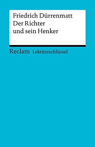Lektüreschlüssel. Friedrich Dürrenmatt: Der Richter und sein Henker: Reclam Lektüreschlüssel