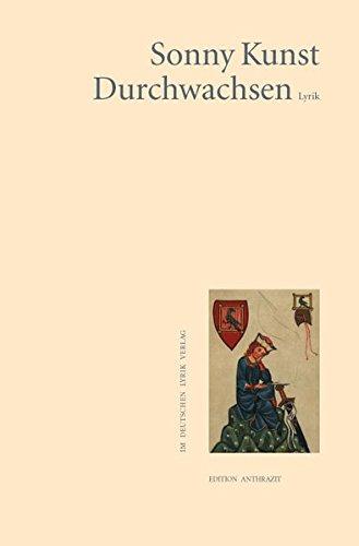 Durchwachsen (Edition anthrazit im deutschen lyrik verlag)