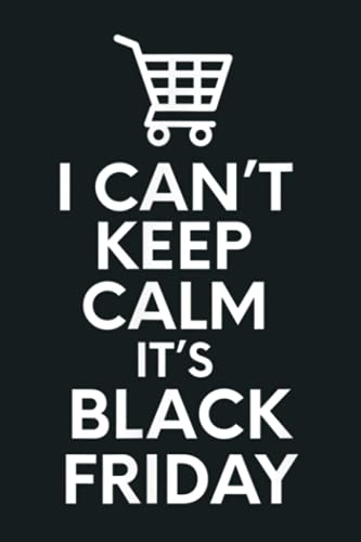 I Can T Keep Calm It S Black Friday Squad Crew Shopping: Notebook Planner - 6x9 inch Daily Planner Journal, To Do List Notebook, Daily Organizer, 114 Pages