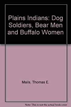 Hardcover Plains Indians: Dog Soldiers, Bear Men and Buffalo Women Book