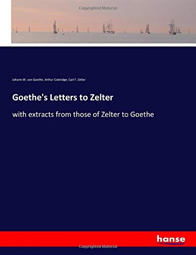Goethe's Letters to Zelter: with extracts from those of Zelter to Goethe