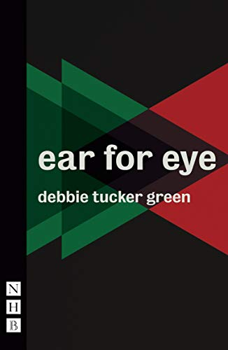 Tucker Green, D: ear for eye