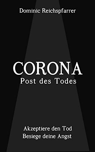 Corona - Post des Todes: Akzeptiere den Tod. Besiege deine Angst. (inklusive Bonus Visualisierung, Meditation)