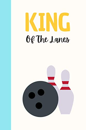 King Of The Lanes: Journal For Writing With Funny Bowling Saying On Cover (Bowling Gifts For Bowling Lovers)