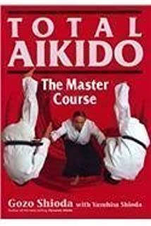 Total Aikido by Gozo Shioda 2nd (second) Edition (2013)
