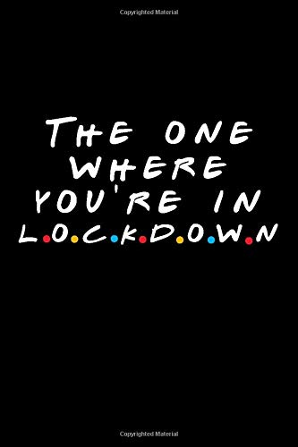 The One Where You're in Lockdown: Friends TV Show Inspired Quarantine Gift | Funny Blank Ruled Notebook Journal | Birthday Present | Better Than A Card!
