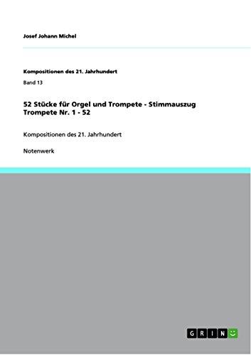 52 Stücke für Orgel und Trompete - Stimmauszug Trompete Nr. 1 - 52: Kompositionen des 21. Jahrhundert