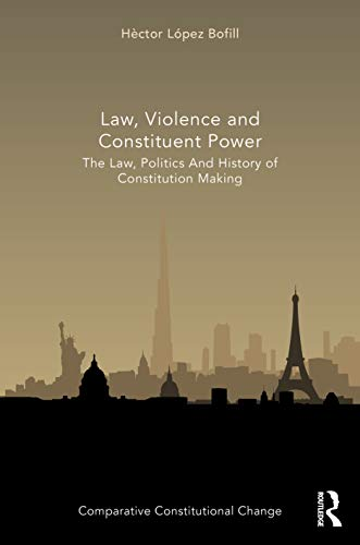 Compare Textbook Prices for Law, Violence and Constituent Power: The Law, Politics And History Of Constitution Making Comparative Constitutional Change 1 Edition ISBN 9780367516710 by Bofill, Héctor López
