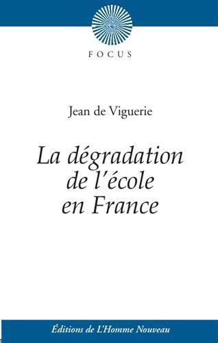 La dégradation de l'école en France - Suivi de Histoire de...