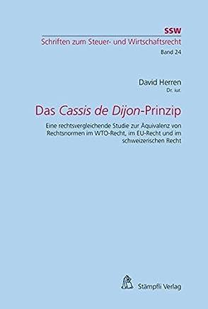 Das Cassis de Dijon-Prinzip: Eine rechtsvergleichende Studie zur Äquivalenz von Rechtsnormen im WTO-Recht, im EU-Recht und im schweizerischen Recht