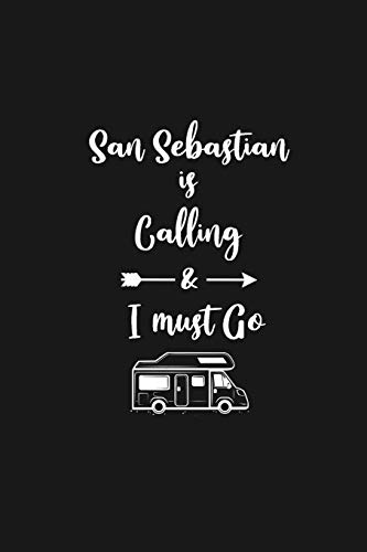 San Sebastian is Calling and I Must Go: 6''x9'' Lined Writing Notebook Journal, 120 Pages, Best Novelty Birthday Santa Christmas Gift For Friends, ... Cover With White Quote and White Trip Van.