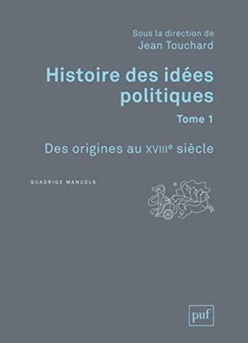 Histoire des idées politiques. Tome 1: Des origines au XVIIIe siècle