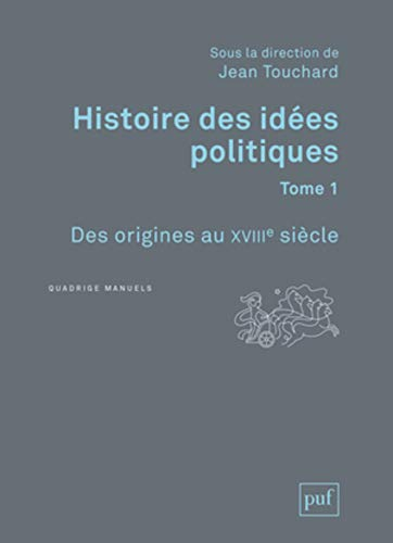 Histoire des idees politiques. tome 1 - des origines au xviiie siecle: Des origines au XVIIIe siècle (Quadrige Manuels)