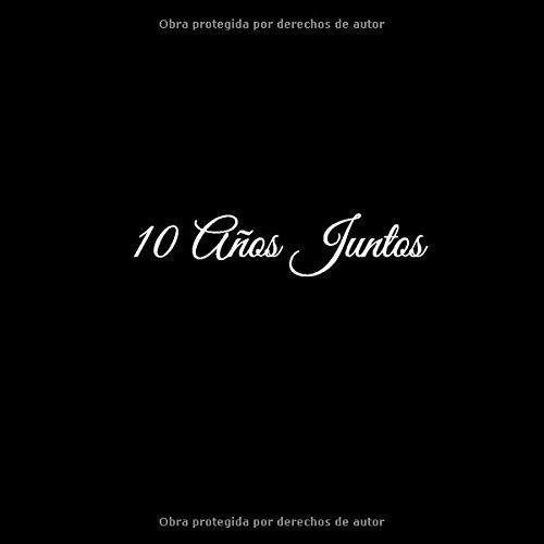 10 Años Juntos: Libro De Visitas 10 años juntos para Aniversário de Bodas Aluminio accesorios decoracion ideas regalos eventos firmas fiesta hogar ... Juntos Aniversario Boda) (Spanish Edition)
