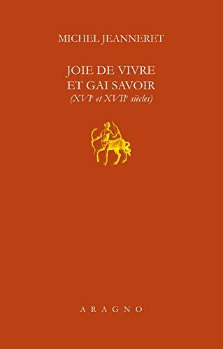Joie de vivre et gai savoir (XVI et XVII siècle)