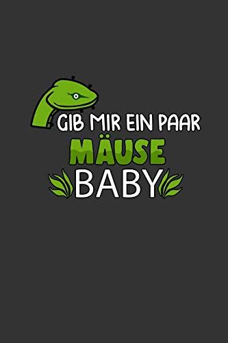 Gib mir ein paar Mäuse Baby: A5 Notizbuch | Notebook | Notizheft | Punktraster | Schlangen, Haustier | Mäuse, futter, füttern, Essen, Tier | Dotgrid - ... besitzer, 120 Seiten ca. Din A5 (6x9