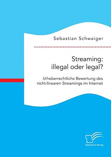 Streaming: illegal oder legal? Urheberrechtliche Bewertung des nicht-linearen Streamings im Internet