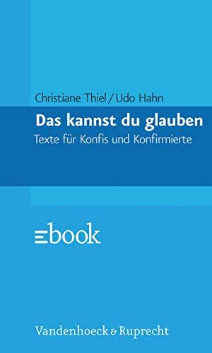 Das kannst du glauben: Texte für Konfis und Konfirmierte (German Edition)