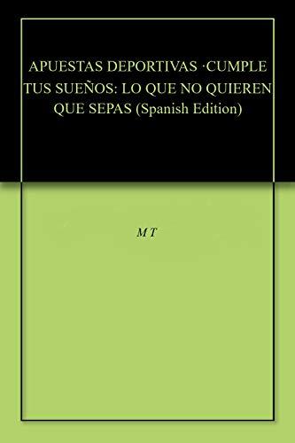 APUESTAS DEPORTIVAS ·CUMPLE TUS SUEÑOS: LO QUE NO QUIEREN QUE SEPAS (Spanish Edition)