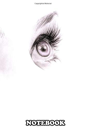Notebook: Charcoal And Colored Pencil Drawing Eyes , Journal for Writing, College Ruled Size 6' x 9', 110 Pages