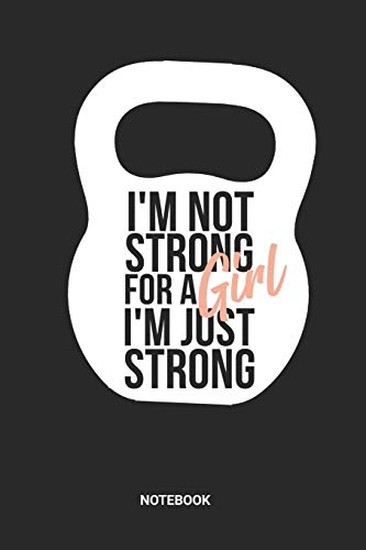 I'm Not Strong For A Girl I'm Just Strong Notebook: Kettlebell Notebook (6x9 inches) with Blank Pages ideal as a Fitness & Workout Journal. Perfect as ... Lover. Great gift for Girls and Women