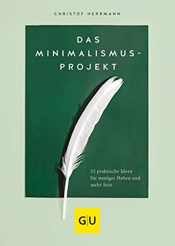 Das Minimalismus-Projekt: 52 praktische Ideen für weniger Haben und mehr Sein (GU Mind & Soul Einzeltitel)