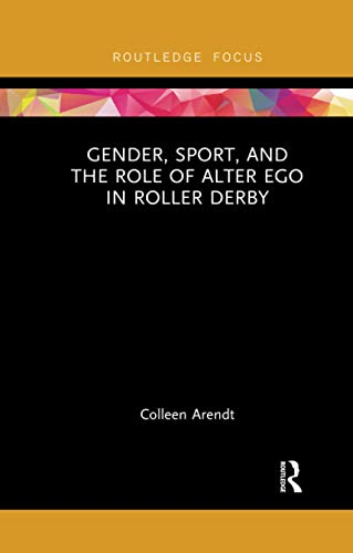 Gender, Sport, and the Role of Alter Ego in Roller Derby (Focus on Global Gender and Sexuality)