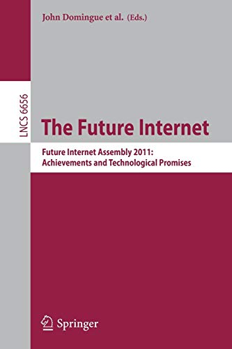 The Future Internet: Future Internet Assembly 2011: Achievements and Technological Promises (Lecture Notes in Computer S