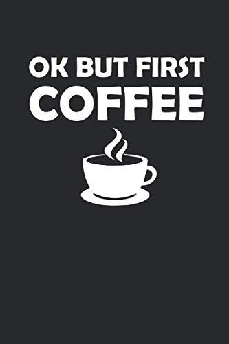 OK BUT FIRST COFFEE: Notizbuch Kaffee Barista Rezeptbuch Coffee Journal Notizheft 6x9 kariert
