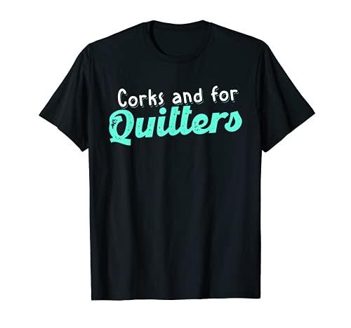 Los corchos son para los que abandonan | Funny Wine Beber Team Camiseta