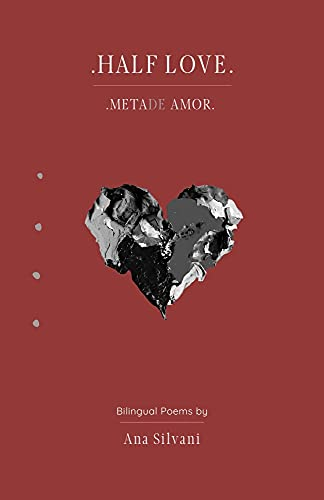 Half Love: Meta(de) Amor: Bilingual Poems, Poemas Bilíngues (English & Portuguese) / An immigrant poetic journey (2010-2020) and her ponderings about life, love and loss (English Edition)