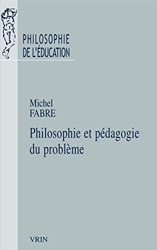 Philosophie Et Pedagogie Du Probleme (Philosophie De L\'education)