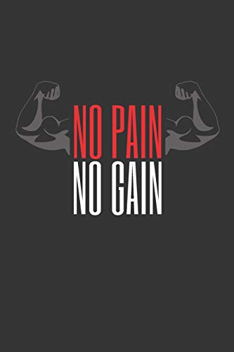 NO PAIN, NO GAIN: Workout Log Book | Gym, Bodybuilding Journal | EXERCISE JOURNAL | FITNESS NOTEBOOK | CREATIVE GIFT. BIRTHDAY, CHRISTMAS.