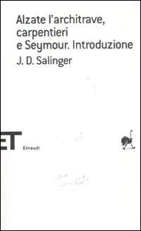 Alzate l'architrave, carpentieri-Seymour. Introduzione (Einaudi tascabili. Scrittori)
