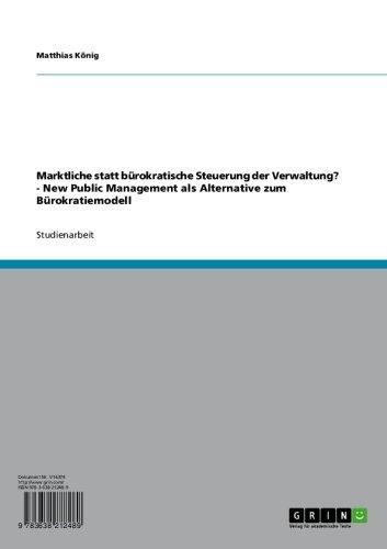 Marktliche statt bürokratische Steuerung der Verwaltung? -  New Public Management als Alternative zum Bürokratiemodell