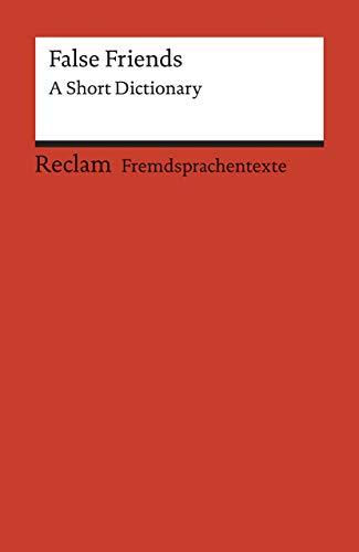 False Friends: A Short Dictionary. Englischer Text mit deutschen Worterklärungen. B2 (GER) (Reclams Universal-Bibliothek)