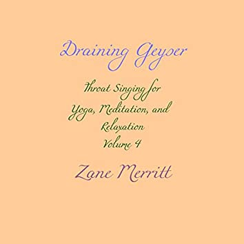 Draining Geyser: Throat Singing for Yoga, Meditation, and Relaxation, Vol. 4