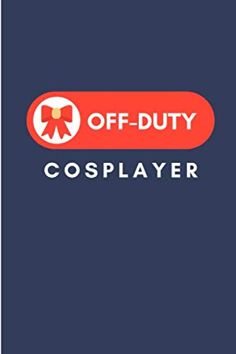 Off-Duty Cosplayer: Lined Notebook Journal - For Cosplayers Cosplay Lovers Enthusiasts - Novelty Themed Gifts Ideas