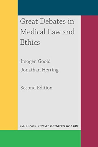 Compare Textbook Prices for Great Debates in Medical Law and Ethics Great Debates in Law 2nd ed. 2018 Edition ISBN 9781352002287 by Goold, Imogen,Herring, Jonathan