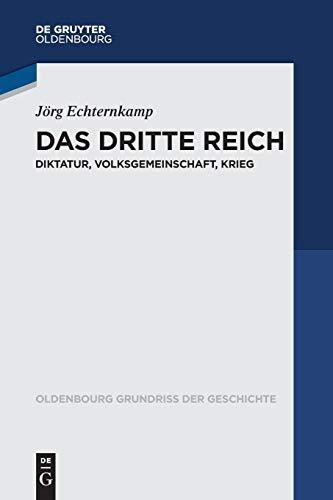 Das Dritte Reich: Diktatur, Volksgemeinschaft, Krieg (Oldenbourg Grundriss der Geschichte, 45, Band 45)