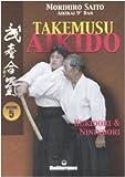 Takemusu aikido. Ediz. illustrata. Bukidori & Ninindori (Vol. 5)