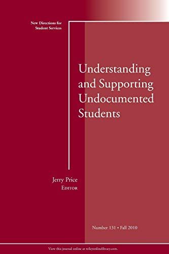 Understanding And Supporting Undocumented Students New Directions For Student Services Number 131