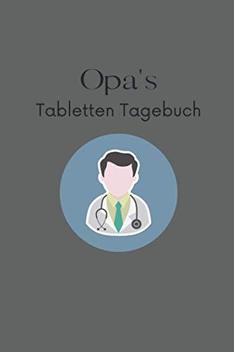 Opa's Tabletten Tagebuch: Tabletten Einnahmeprotokoll A5 - Dein Medikamenten und Pillen Tagebuch zum Ausfüllen I Medikamentenplan Geschenk für Opa