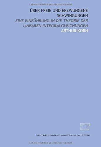 Über freie und erzwungene schwingungen: eine einführung in die theorie der linearen integralgleichungen