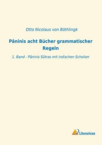 Pâninis acht Bücher grammatischer Regeln: 1. Band - Pâninis Sûtras