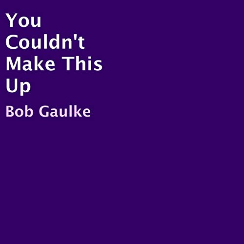 You Couldn't Make This Up                   By:                                                                                                                                 Bob Gaulke                               Narrated by:                                                                                                                                 Derik Hendrickson                      Length: 18 mins     Not rated yet     Overall 0.0