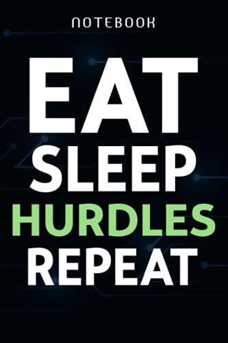 Eat Sleep Hurdles Repeat Athletes Sports Hurdles Art Notebook Planner: Work List,Travel Journal, Lesson, Tax, Financial, Homeschool, Travelers Notebook