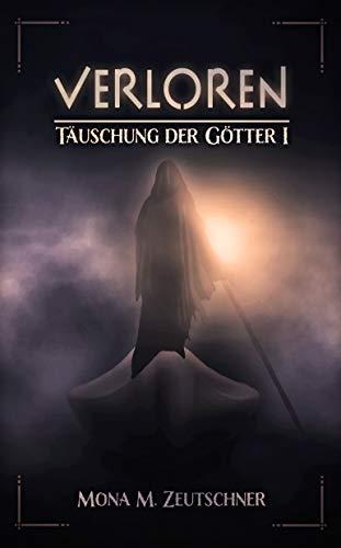 Cover: Mona M  Zeutschner - Verloren (Täuschung der Götter 1)
